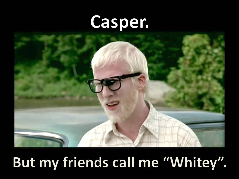 Casper, But My Friends Call Me Whitey